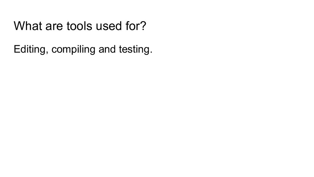 What are tools used for? Editing, compiling and...