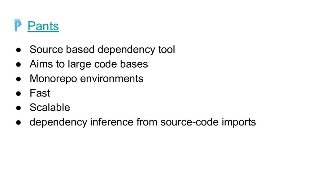 Pants ● Source based dependency tool ● Aims to ...