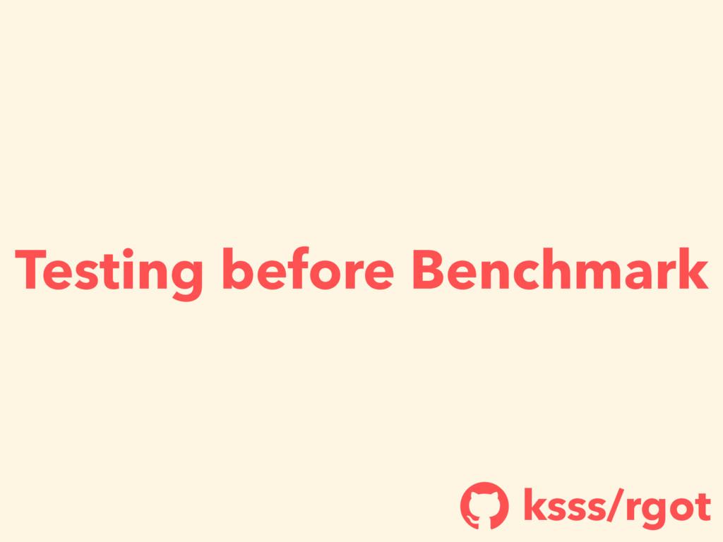 Testing before Benchmark ksss/rgot !