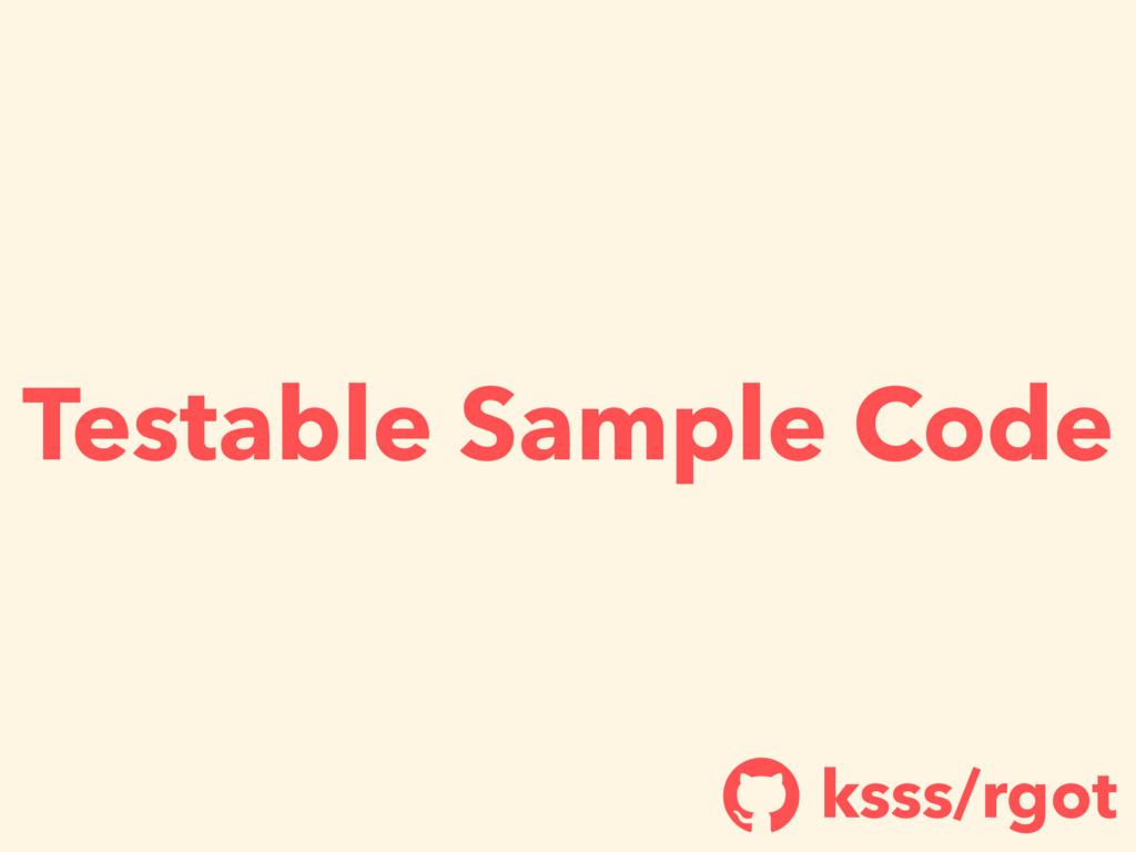 Testable Sample Code ksss/rgot !