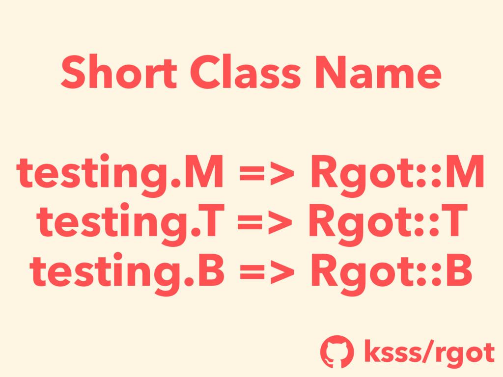 Short Class Name testing.M => Rgot::M testing.T...