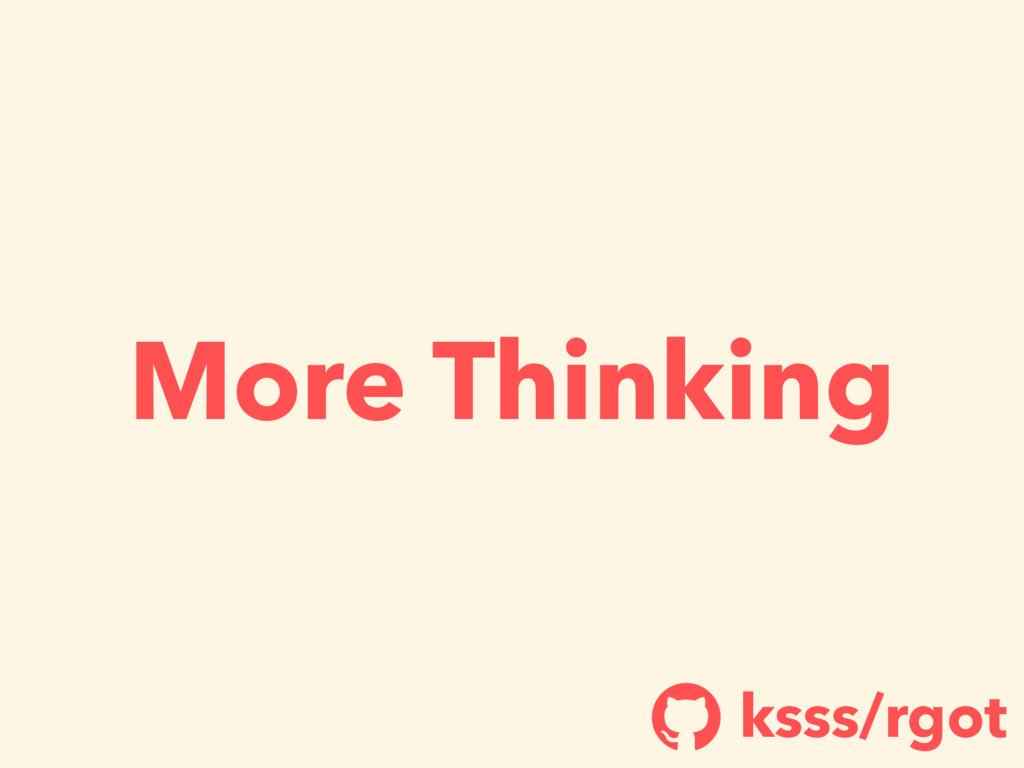 More Thinking ksss/rgot !