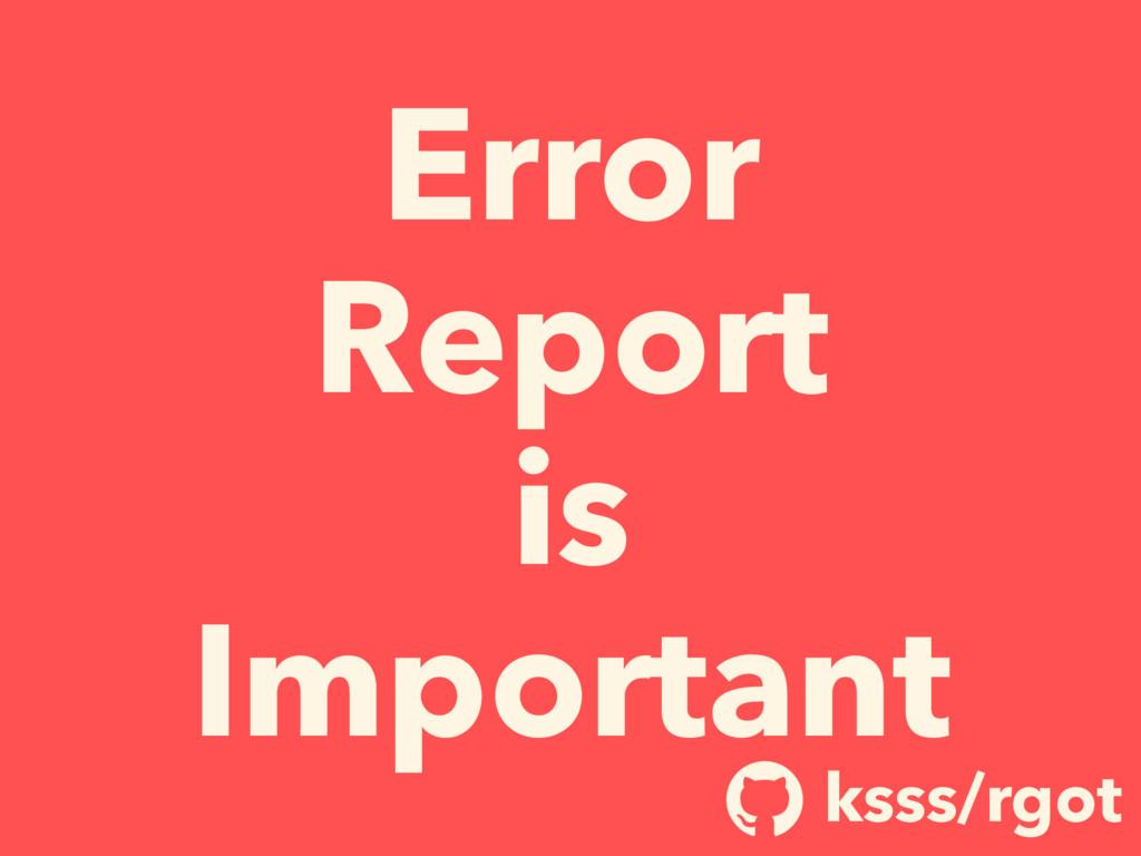 Error Report is Important ksss/rgot !