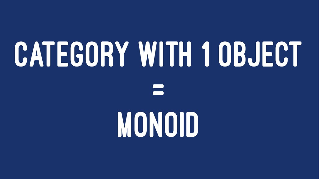 CATEGORY WITH 1 OBJECT = MONOID