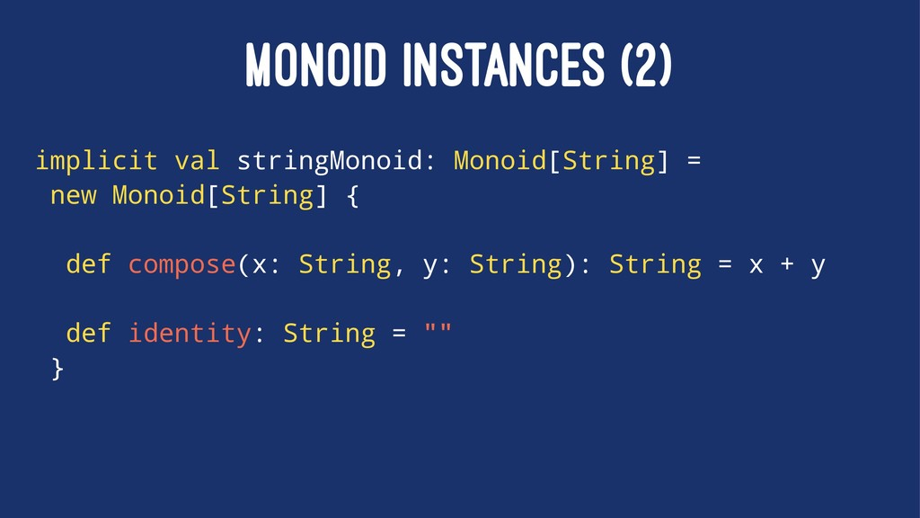 MONOID INSTANCES (2) implicit val stringMonoid:...