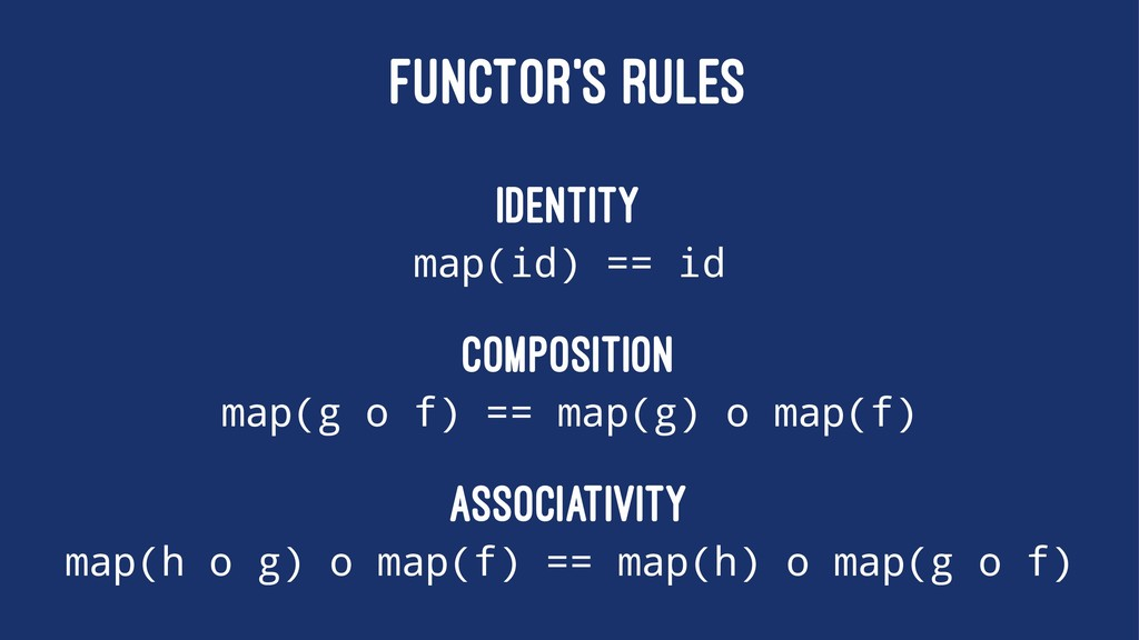 FUNCTOR'S RULES Identity map(id) == id Composit...