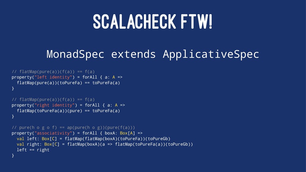 SCALACHECK FTW! MonadSpec extends ApplicativeSp...