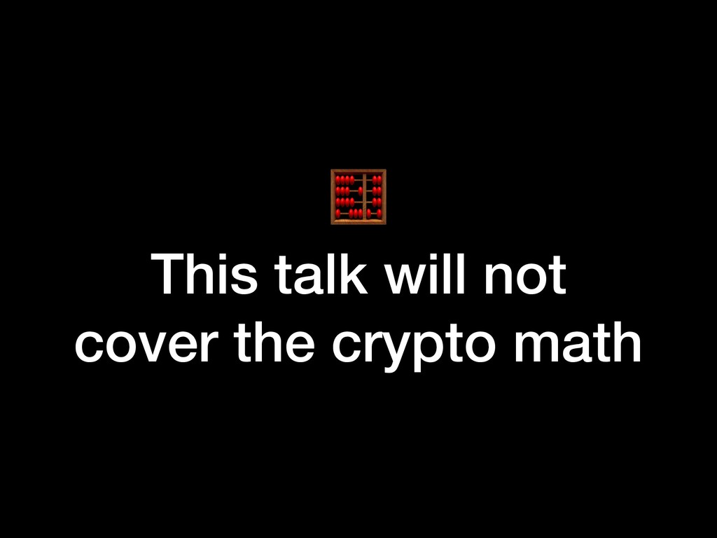 This talk will not cover the crypto math