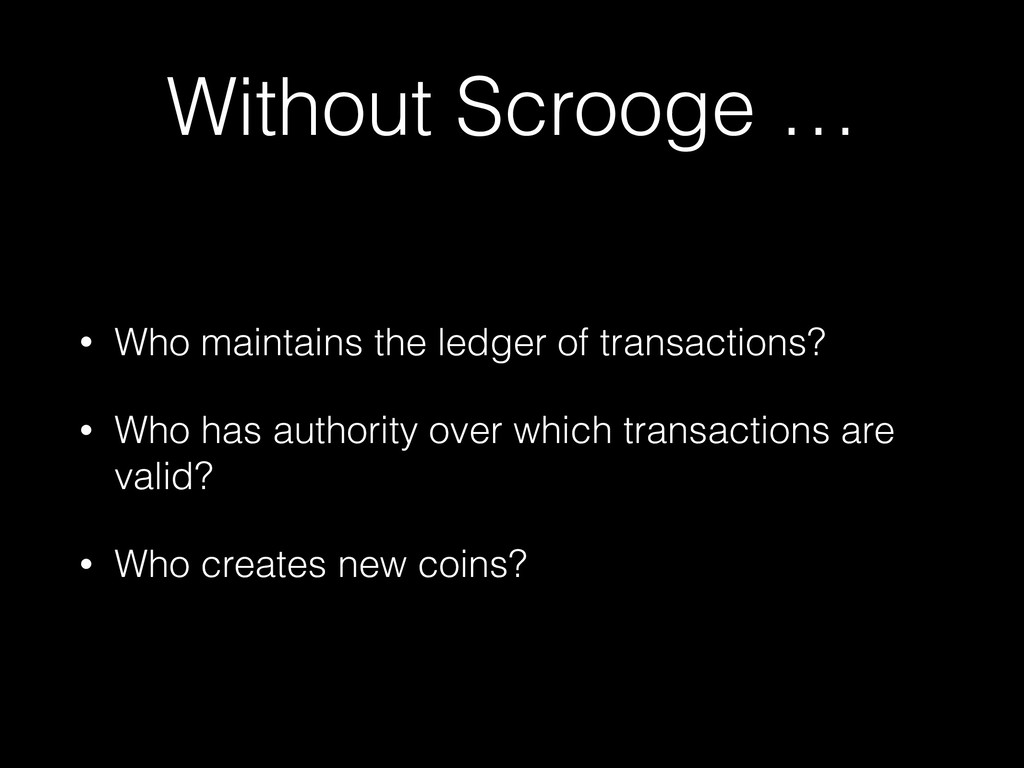 Without Scrooge … • Who maintains the ledger of...