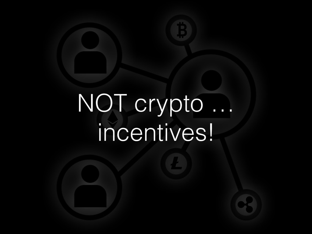 NOT crypto … incentives!