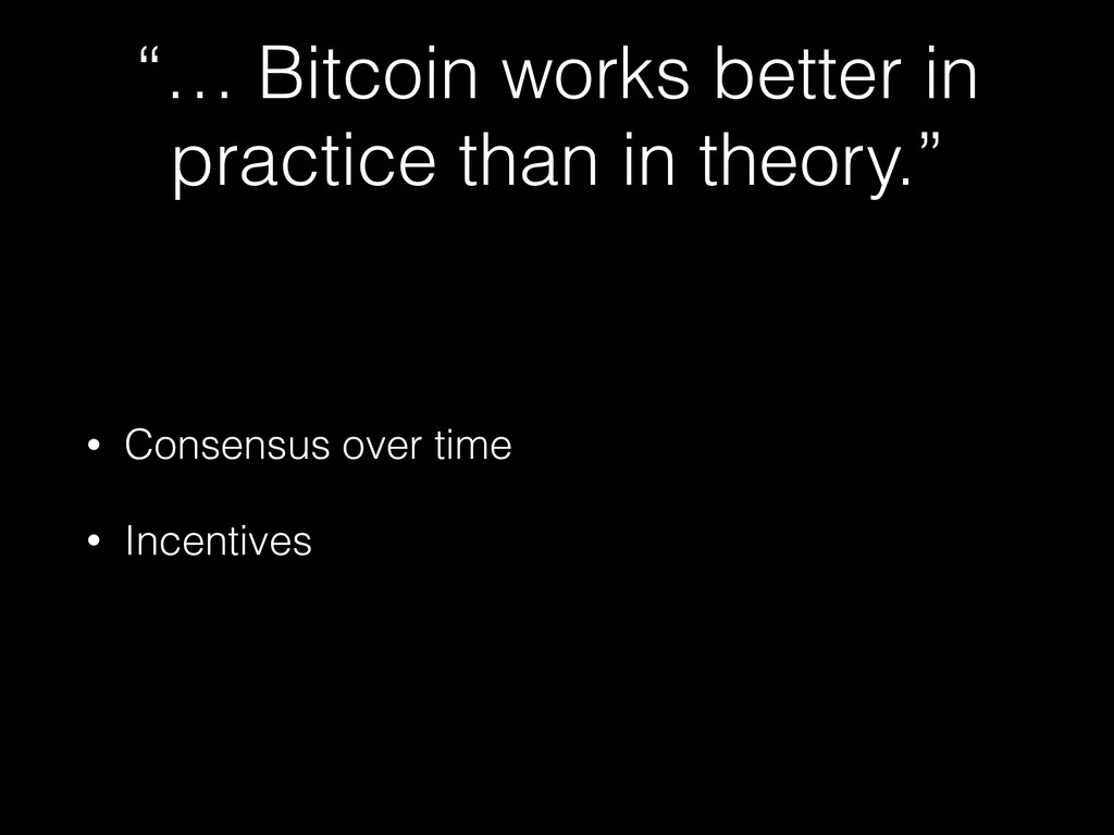 """""""… Bitcoin works better in practice than in the..."""