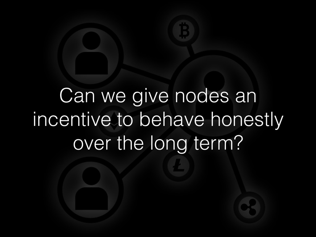Can we give nodes an incentive to behave honest...