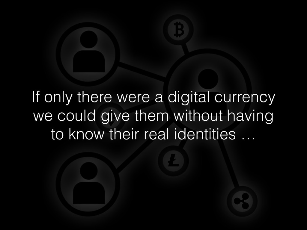 If only there were a digital currency we could ...