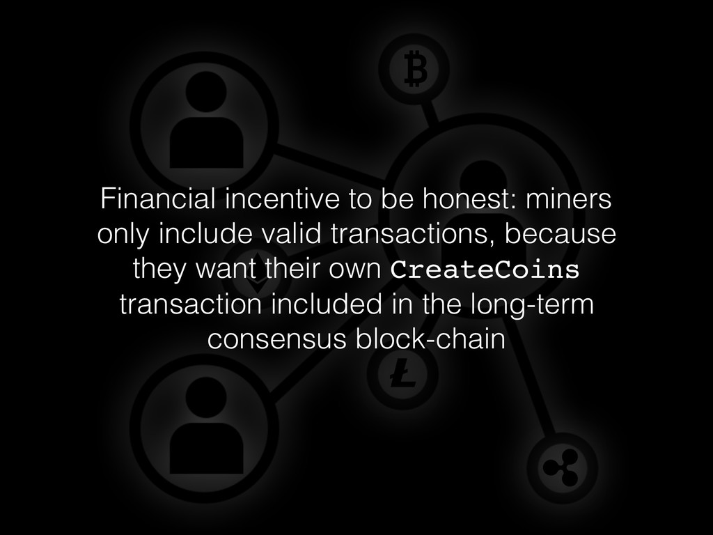 Financial incentive to be honest: miners only i...