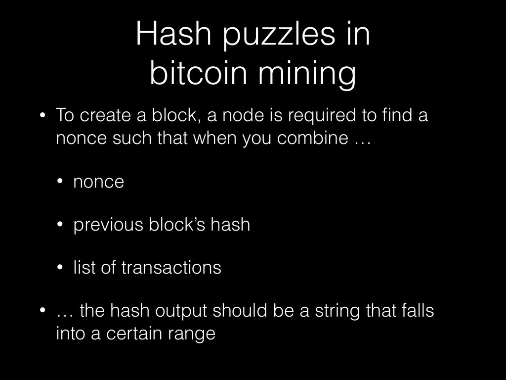 Hash puzzles in bitcoin mining • To create a bl...