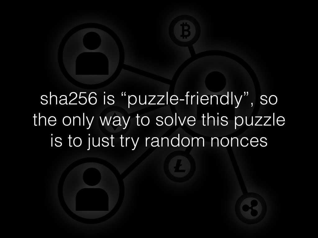 """sha256 is """"puzzle-friendly"""", so the only way to..."""