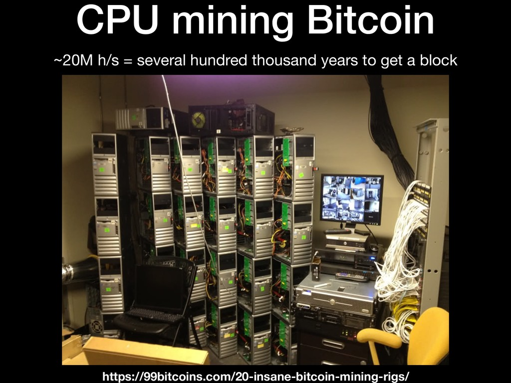 CPU mining Bitcoin ~20M h/s = several hundred t...