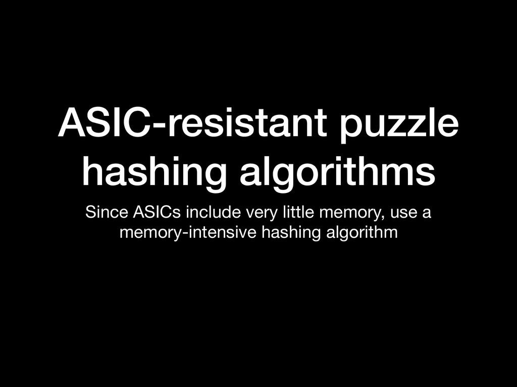 ASIC-resistant puzzle hashing algorithms Since ...