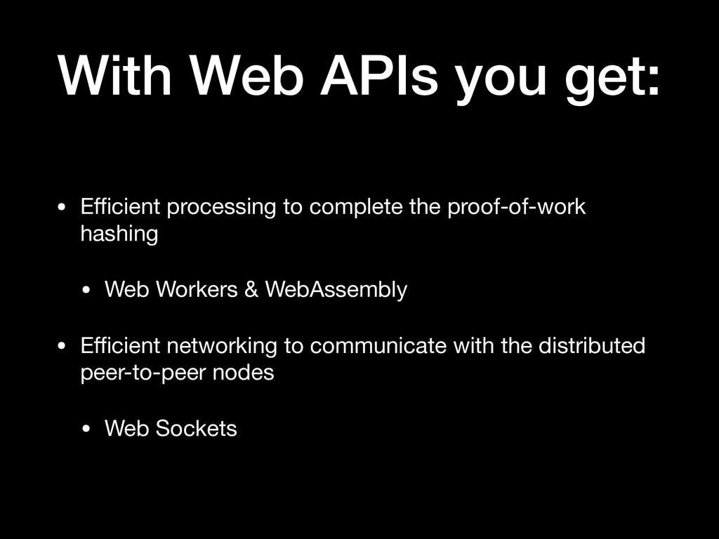 With Web APIs you get: • Efficient processing to ...