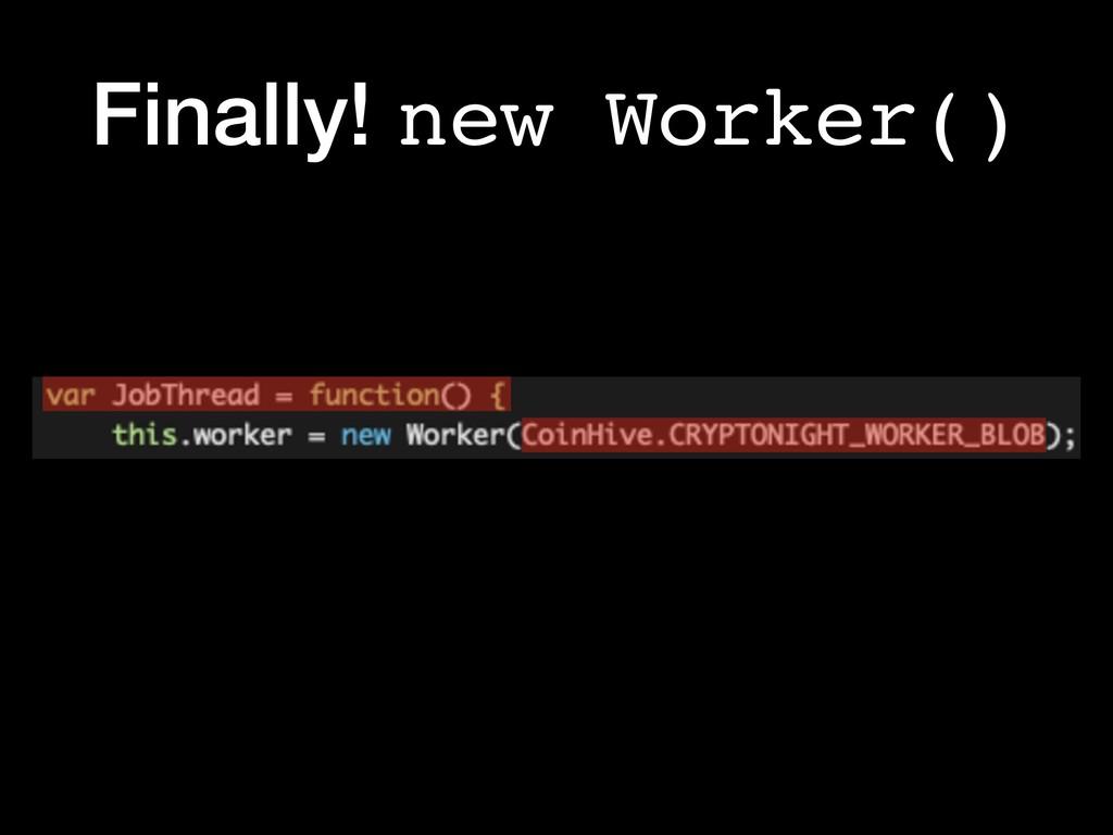 Finally! new Worker()