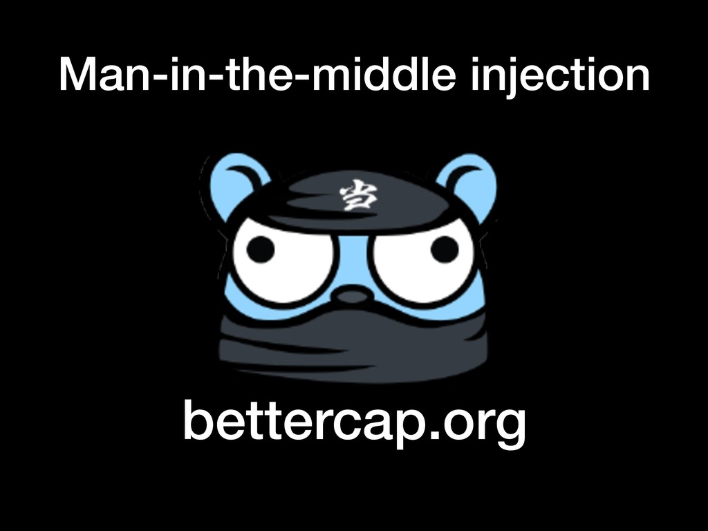 Man-in-the-middle injection bettercap.org