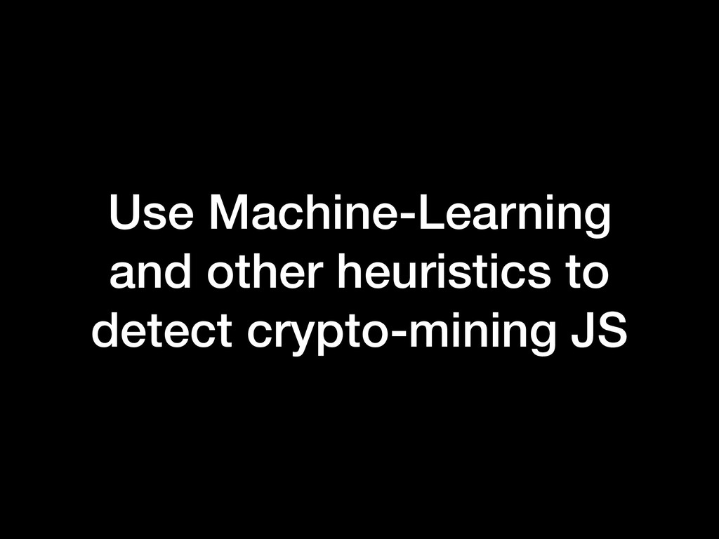 Use Machine-Learning and other heuristics to de...