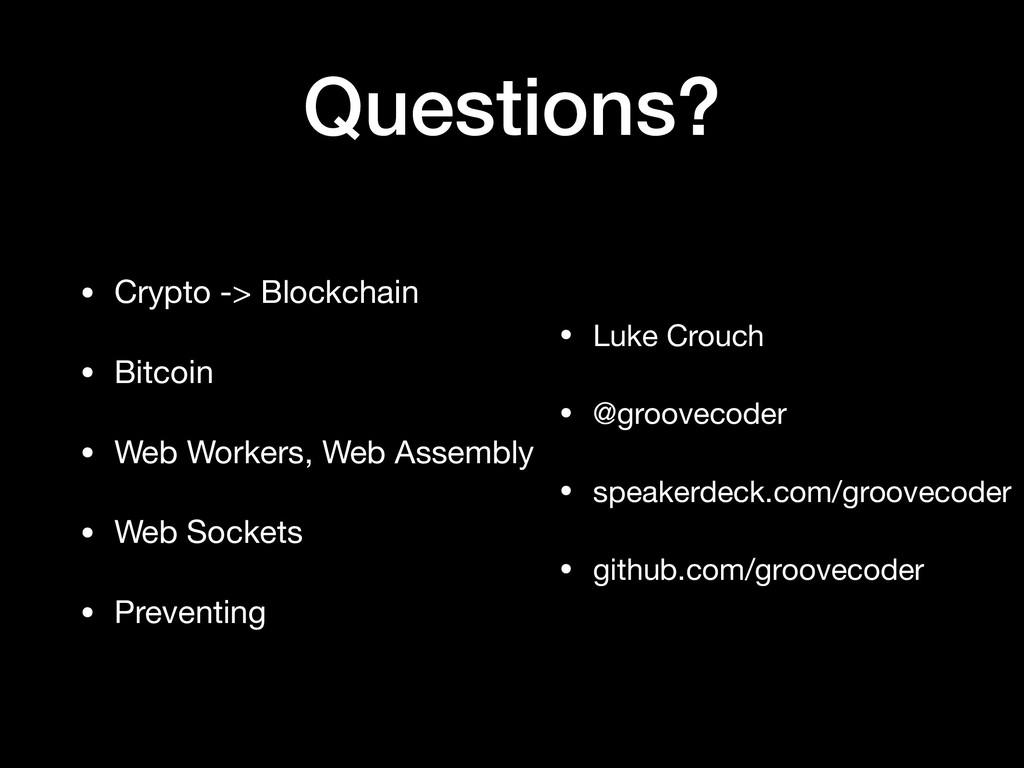 Questions? • Crypto -> Blockchain  • Bitcoin  •...