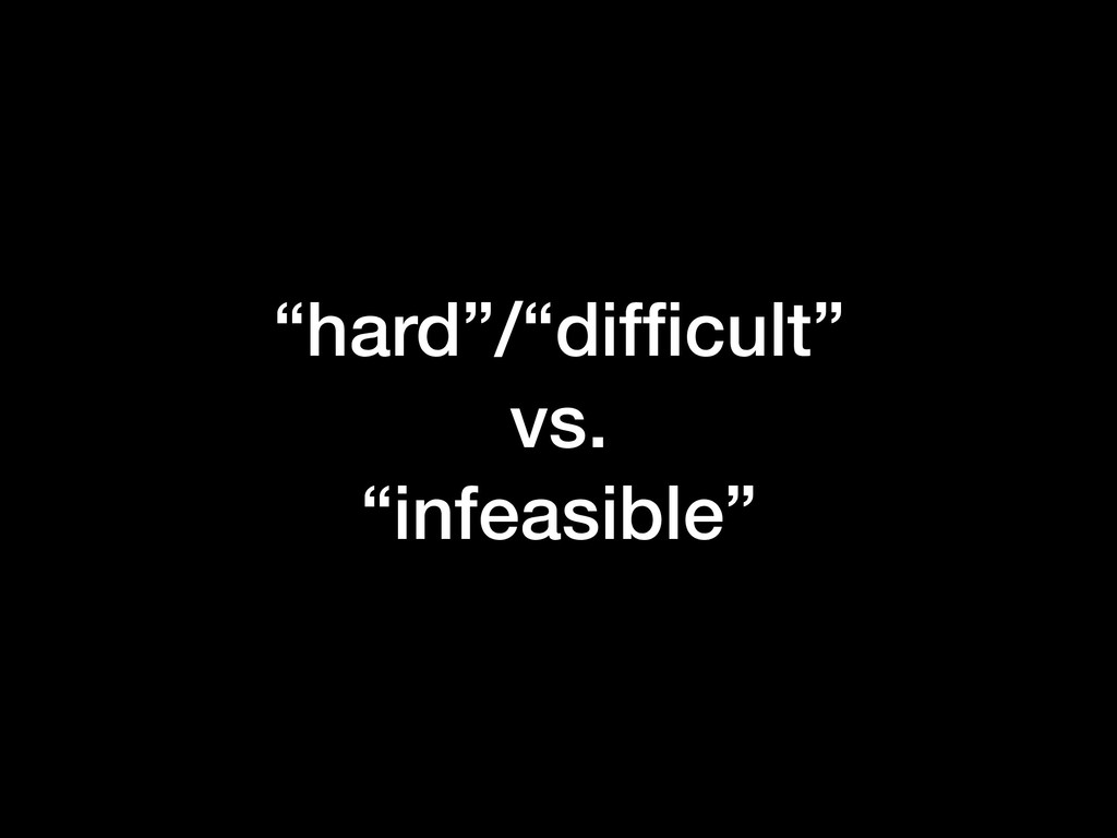 """""""hard""""/""""difficult"""" vs. """"infeasible"""""""