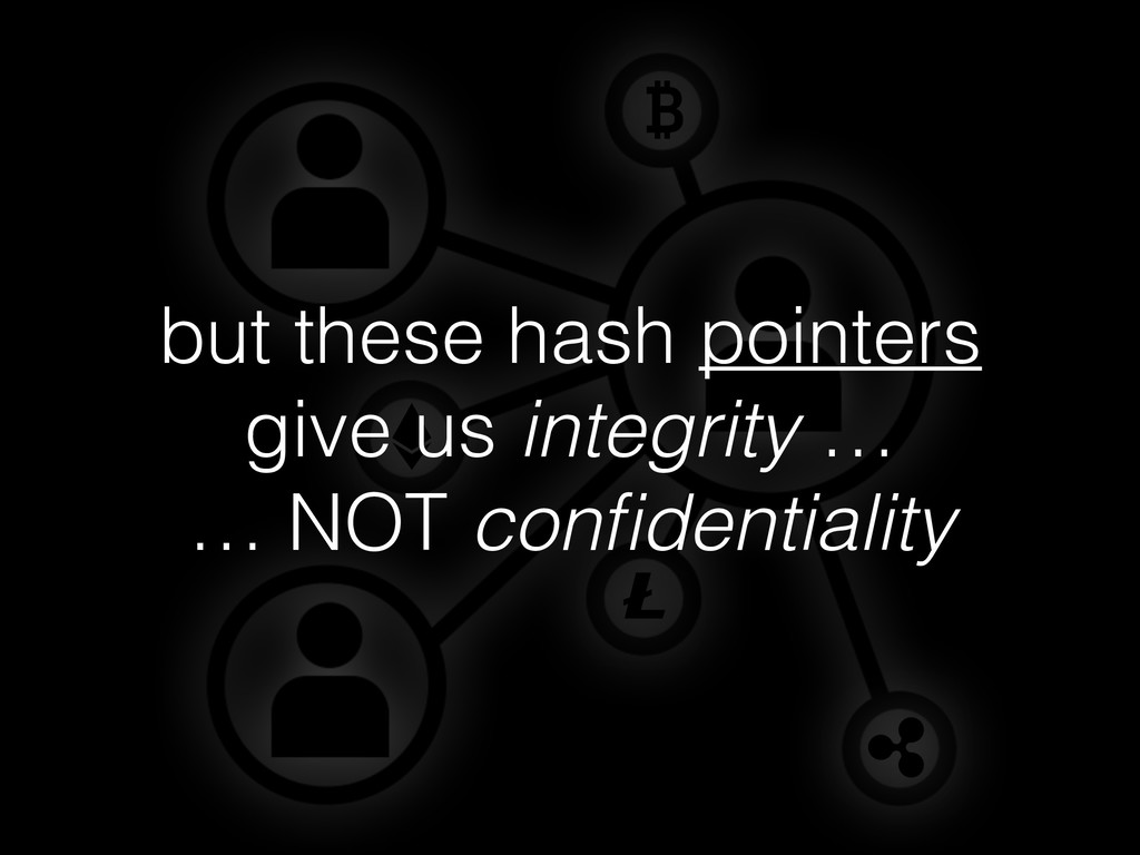 but these hash pointers give us integrity … … N...