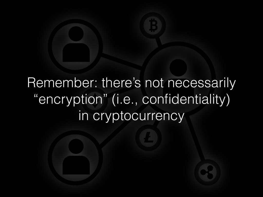 """Remember: there's not necessarily """"encryption"""" ..."""