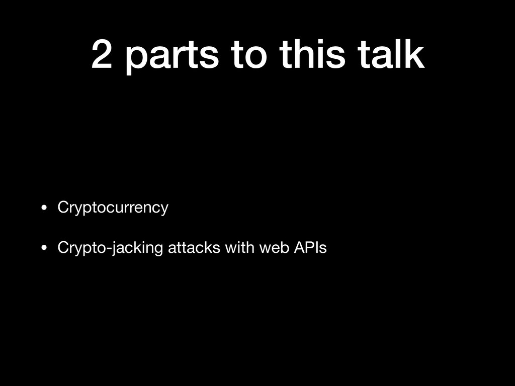 2 parts to this talk • Cryptocurrency  • Crypto...