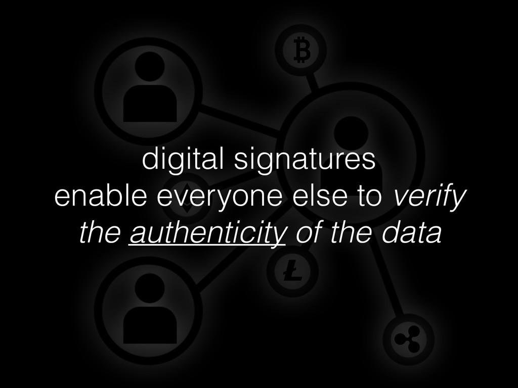 digital signatures enable everyone else to veri...