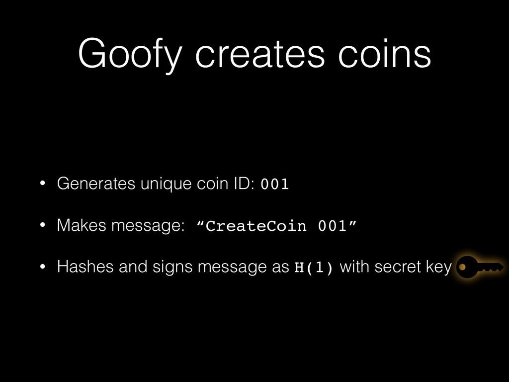 Goofy creates coins • Generates unique coin ID:...