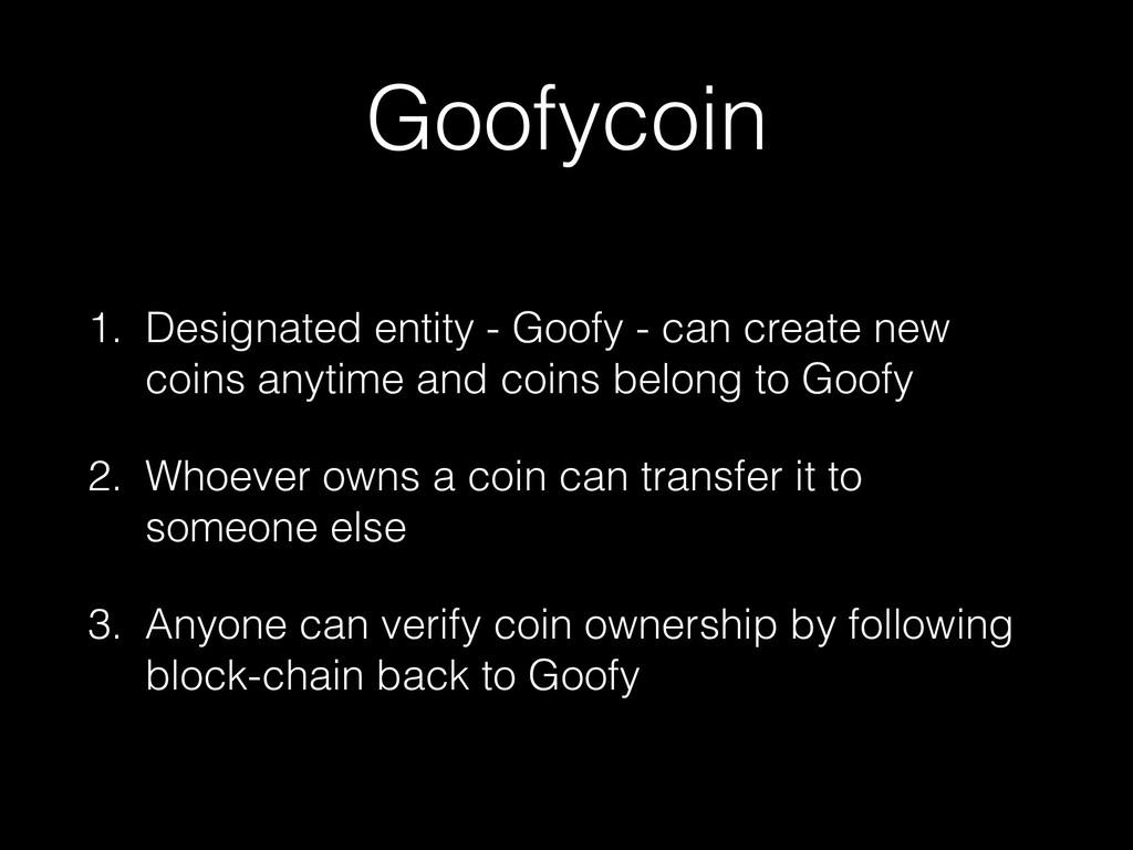 Goofycoin 1. Designated entity - Goofy - can cr...
