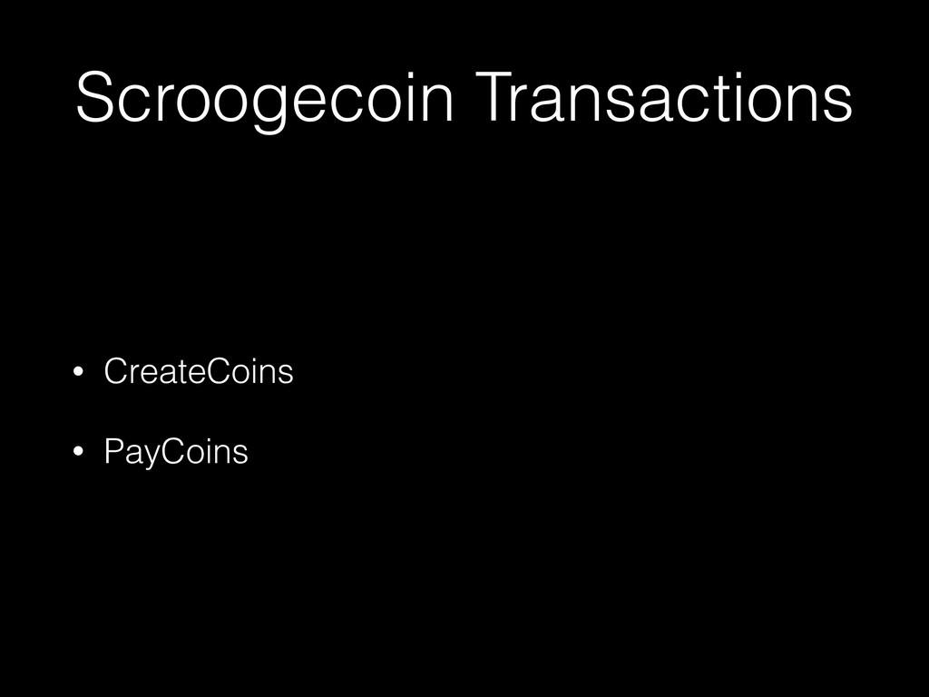Scroogecoin Transactions • CreateCoins • PayCoi...