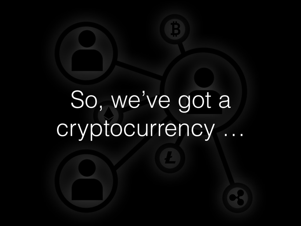 So, we've got a cryptocurrency …