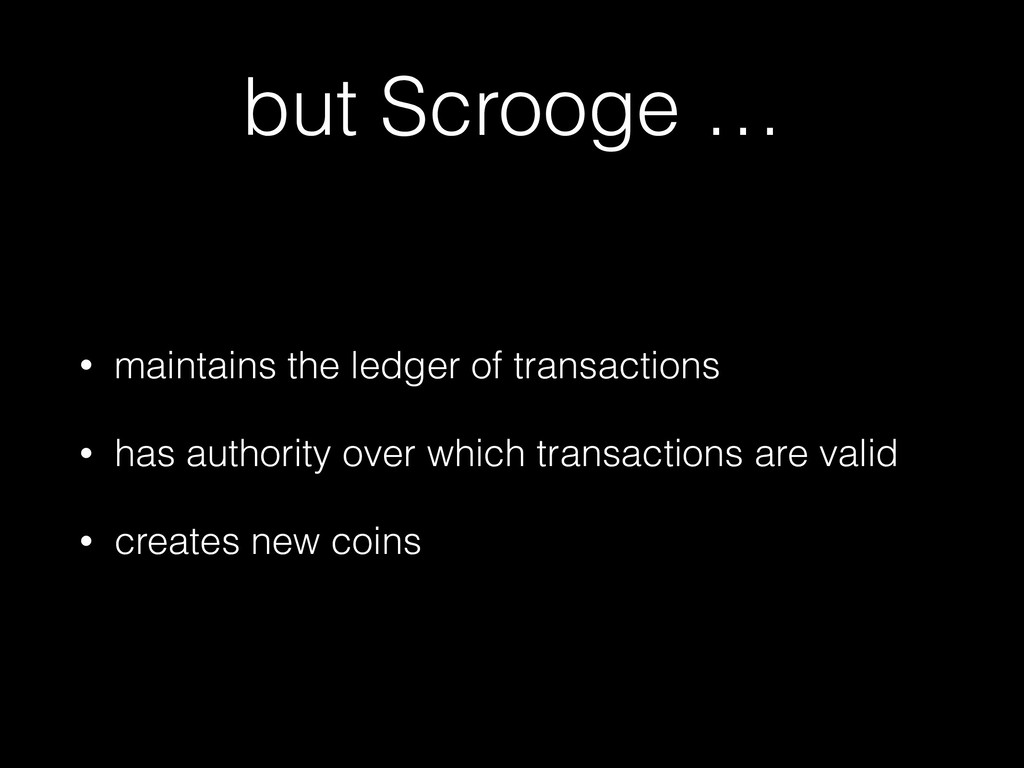 but Scrooge … • maintains the ledger of transac...