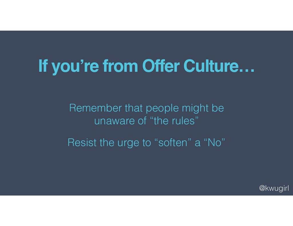 @kwugirl If you're from Offer Culture… Remember...