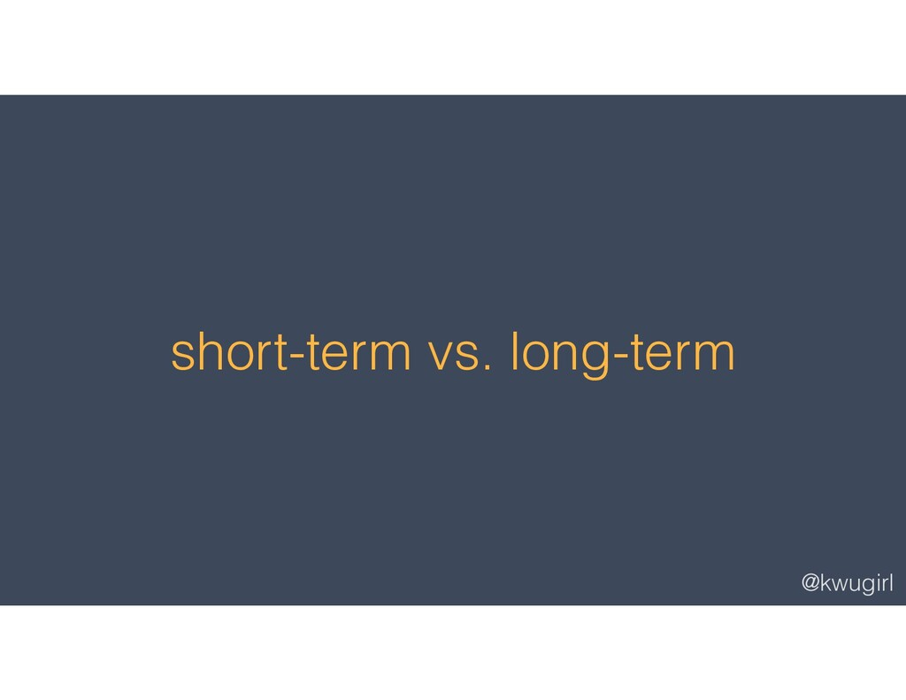 @kwugirl short-term vs. long-term