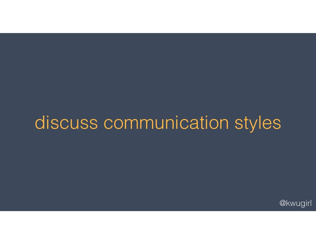 @kwugirl discuss communication styles