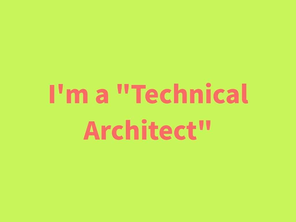 "I'm a ""Technical Architect"""