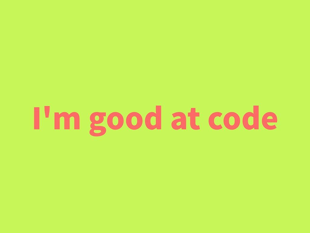 I'm good at code