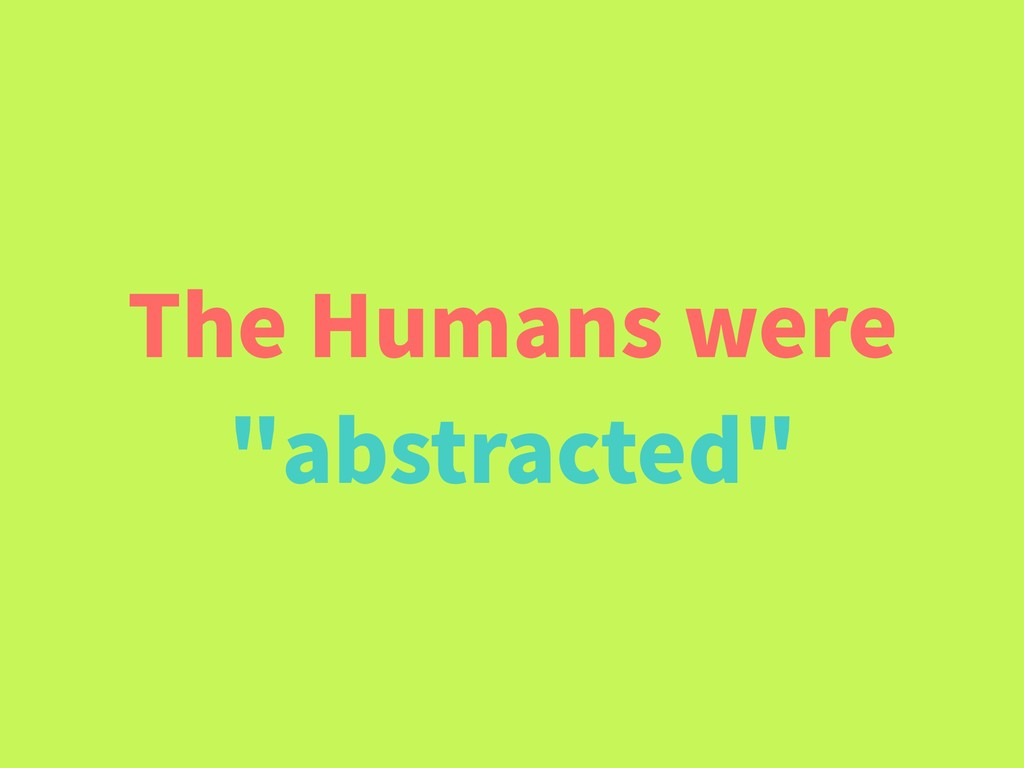 "The Humans were ""abstracted"""