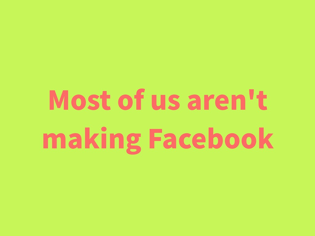 Most of us aren't making Facebook