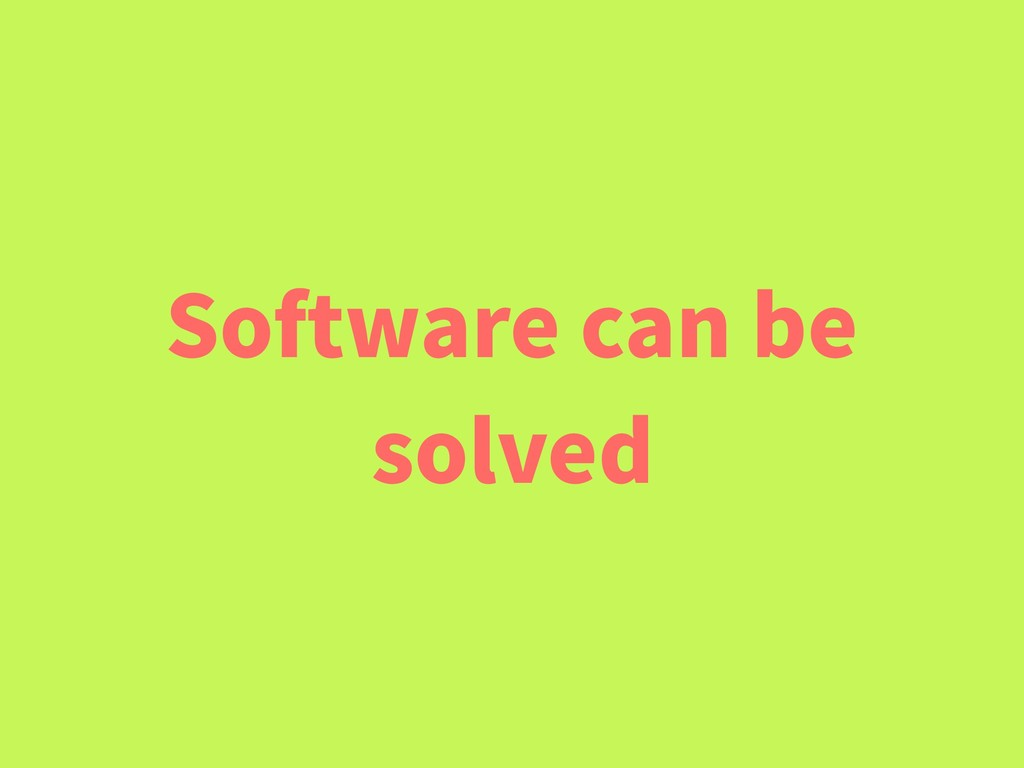 Software can be solved