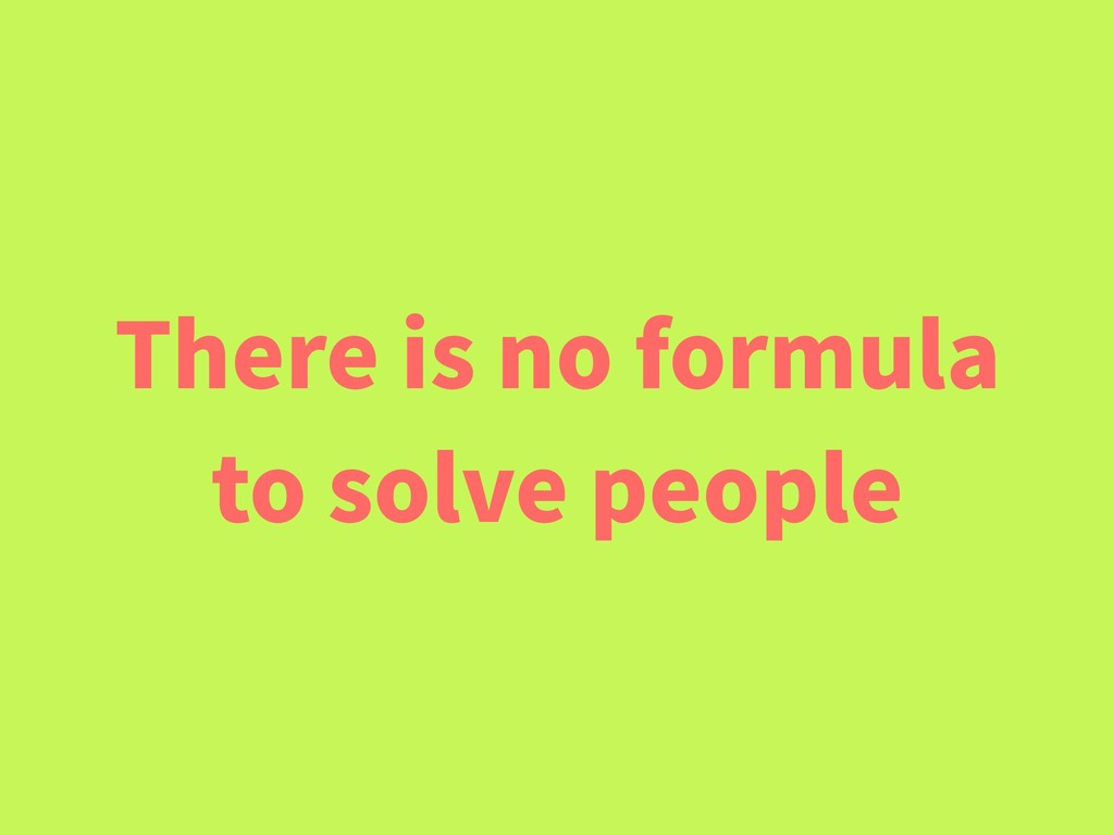 There is no formula to solve people
