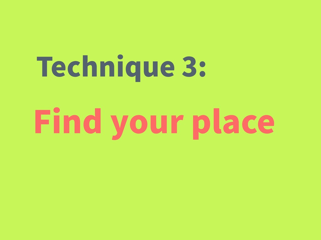 Find your place Technique 3: