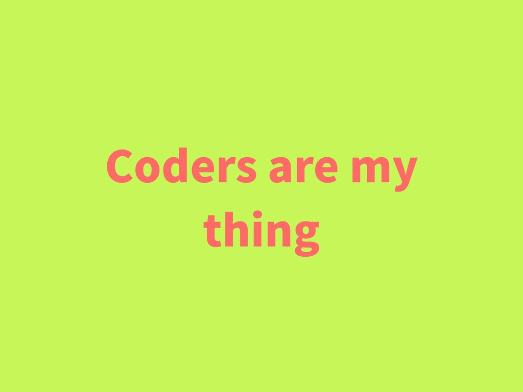 Coders are my thing