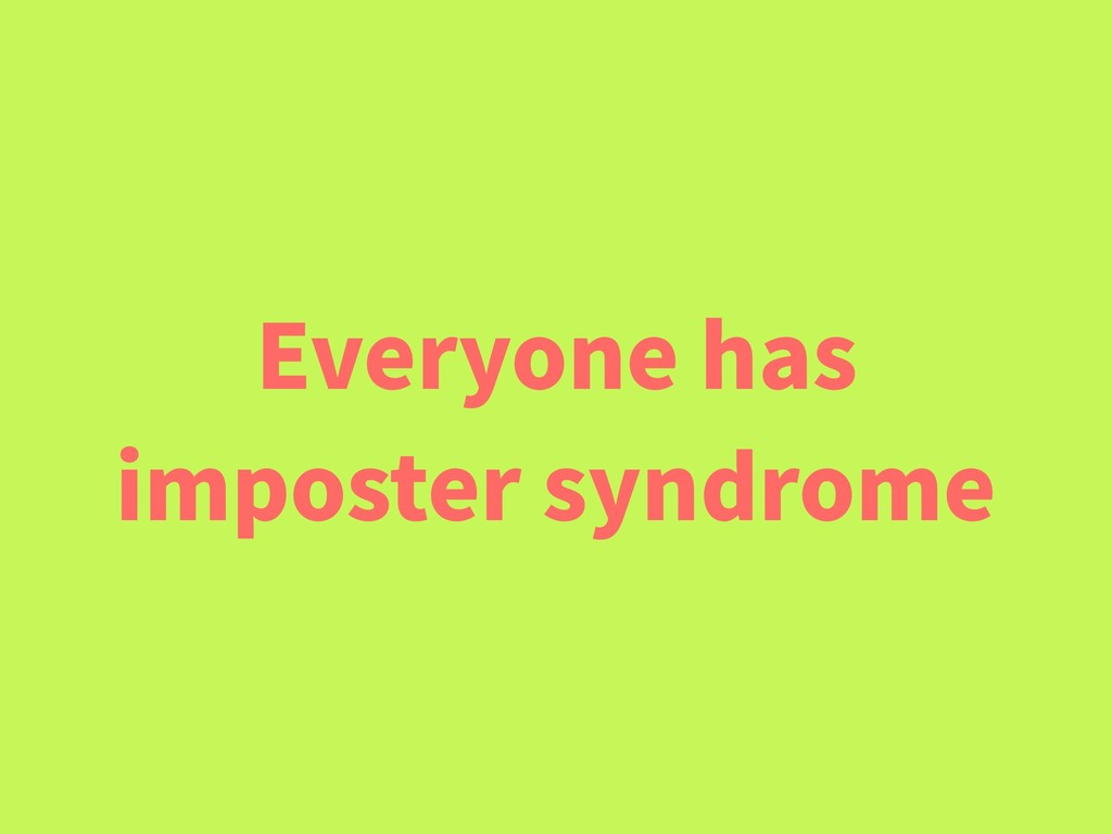 Everyone has imposter syndrome
