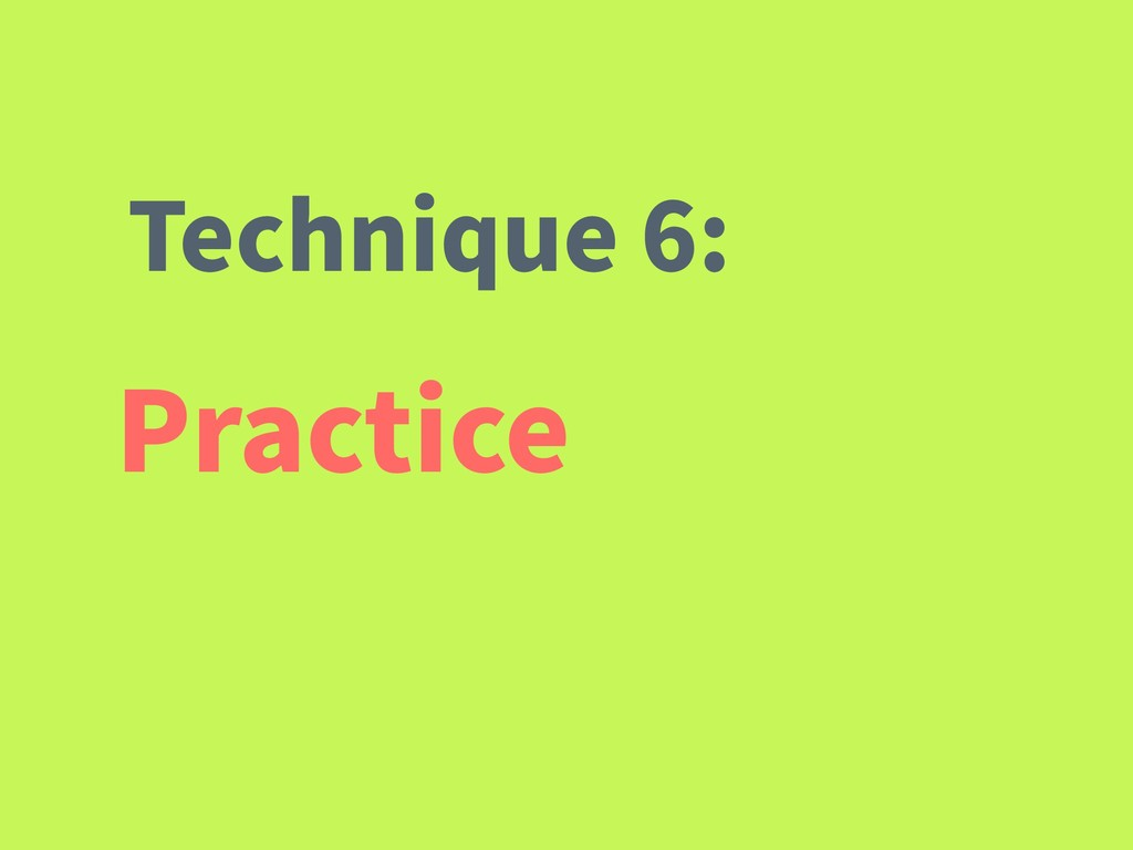Practice Technique 6: